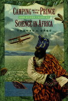 CAMPING WITH THE PRINCE AND OTHER TALES OF SCIENCE IN AFRICA. by Bass, Thomas A.