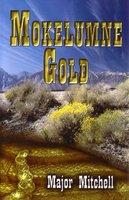 MOKELUMNE GOLD. by Mitchell, Major.