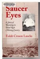 SAUCER EYES: A Story of Becoming in Hard Rock Mining Country. by Laucks, Eulah Croson.