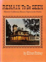 REMAIN TO BE SEEN: Historic California Houses Open to the Public. by Richey, Elinor.