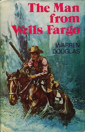 THE MAN FROM WELLS FARGO. by Douglas, Warren. (1911-1997).