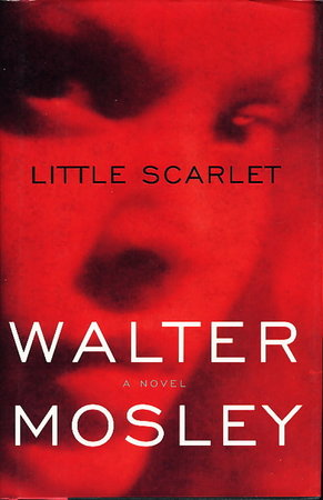 LITTLE SCARLET. by Mosley, Walter.