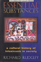 ESSENTIAL SUBSTANCES: A Cultural History of Intoxicants in Society by Rudgley, Richard.