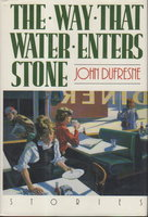 THE WAY THAT WATER ENTERS STONE by Dufresne, John