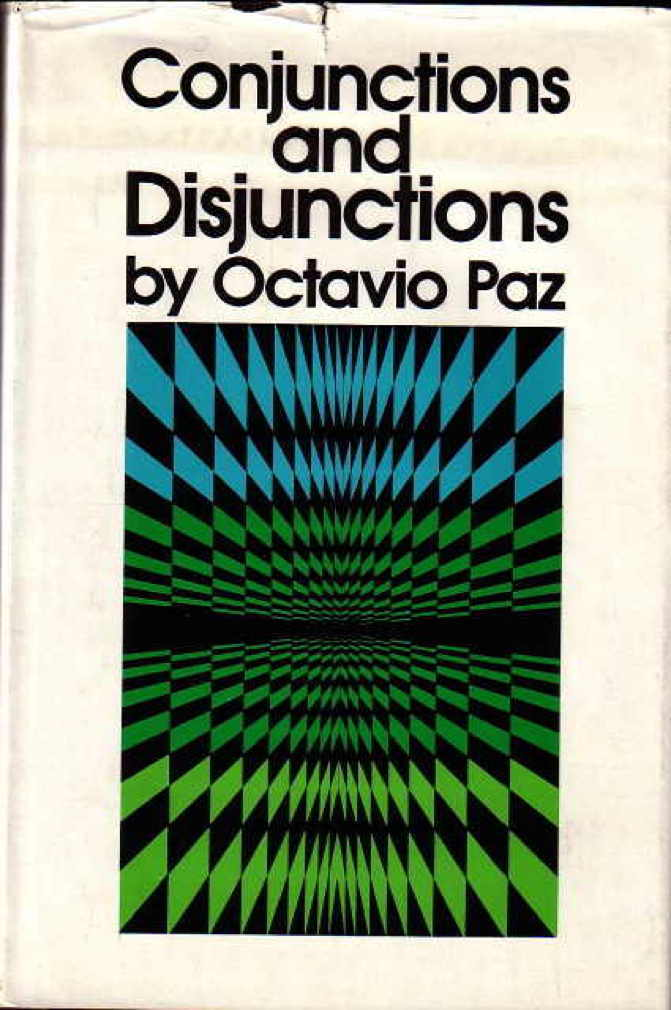 Book cover picture of Paz, Octavio. CONJUNCTIONS AND DISJUNCTIONS. New York: The Viking Press, (1969).