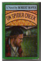 ON SPIDER CREEK. by Roper, Robert.