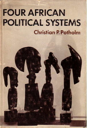 FOUR AFRICAN POLITICAL SYSTEMS. by Potholm, Christian P.