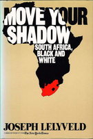 MOVE YOUR SHADOW: South Africa, Black and White. by Lelyveld, Joseph.