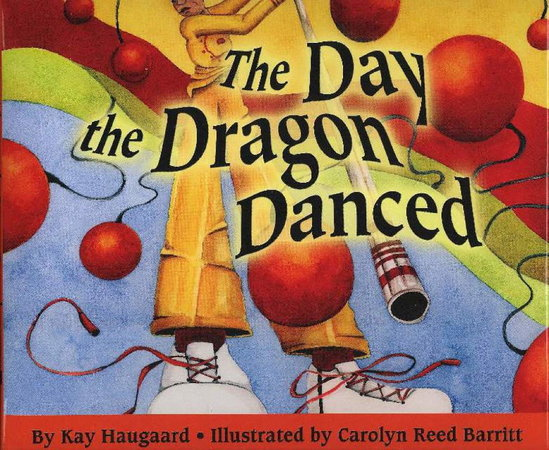 THE DAY THE DRAGON DANCED. by Haugaard, Kay, signed (Carolyn Reed Barritt, illustrator.)