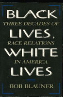 BLACK LIVES, WHITE LIVES: Three Decades of Race Relations in America. by Blauner, Bob.