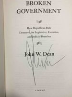 BROKEN GOVERNMENT: How Republican Rule Destroyed the Legislative, Executive, and Judicial Branches. by Dean, John W.