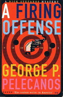 A FIRING OFFENSE. by Pelecanos, George P.
