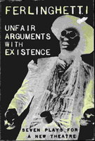 UNFAIR ARGUMENTS WITH EXISTENCE: Seven Plays for a New Theatre. by Ferlinghetti, Lawrence.