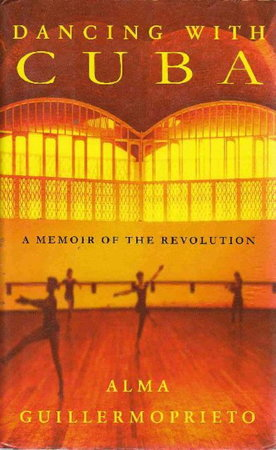 DANCING WITH CUBA: A Memoir of the Revolution. by Guillermoprieto, Alma.