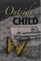 OUTSIDE CHILD: A Novel of Murder and New Orleans by Wilson-Fried, Alice