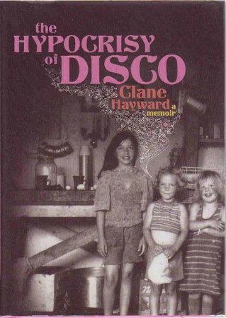 HYPOCRISY OF DISCO: A Memoir. by Hayward, Clane.