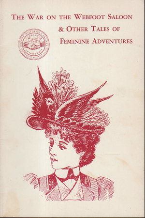 THE WAR ON THE WEBFOOT SALOON & OTHER TALES OF FEMININE ADVENTURES by Clark, Malcolm H. Jr and Kenneth W. Porter.