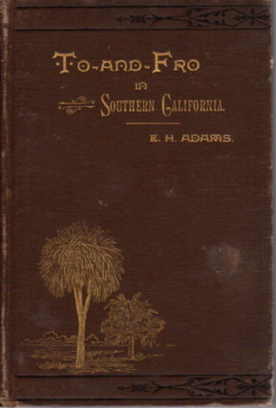 TO AND FRO IN SOUTHERN CALIFORNIA with Sketches in Arizona and New Mexico. by Adams, Emma H. (Hildreth).