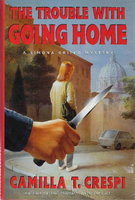 THE TROUBLE WITH GOING HOME. by Crespi, Camilla T. (Pseudonym of Camilla Trinchieri.)
