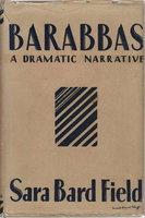 BARABBAS: A Dramatic Narrative. by Field, Sara Bard.
