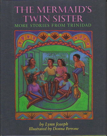 THE MERMAID'S TWIN SISTER: More Stories from Trinidad . by Joseph, Lynn. Illustrated by Donna Perrone.