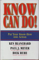 KNOW CAN DO! Put Your Know-How Into Action. by Blanchard, Ken; Meyer, Paul J; and Dick Ruhe.