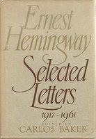 ERNEST HEMINGWAY: SELECTED LETTERS: 1917-1961 by (Hemingway, Ernest) Baker, Carlos, editor.
