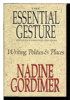 THE ESSENTIAL GESTURE:Writing, Politics, and Places. by Gordimer, Nadine.