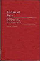 CHAINS OF FEAR: American Race Relations Since Reconstruction. by Cassity, Michael J.