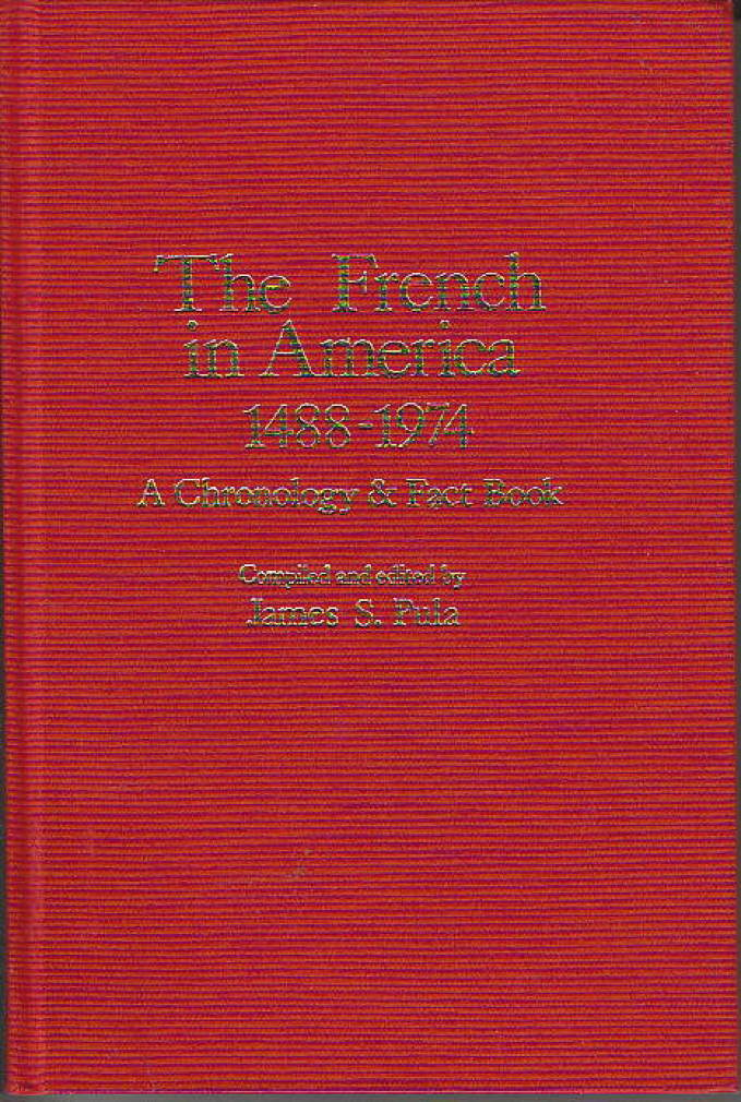 Book cover picture of Pula, James S. THE FRENCH IN AMERICA 1488-1974:  A Chronology & Fact Book Dobbs Ferry, NY:  Oceana Publications,  1975.