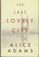 THE LAST LOVELY CITY: Stories. by Adams, Alice.