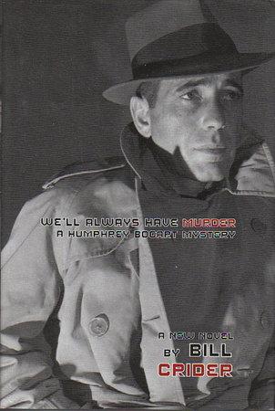 WE'LL ALWAYS HAVE MURDER: A Humphrey Bogart Mystery. by Crider, Bill.