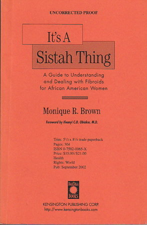 IT'S A SISTAH THING: A Guide to Understanding and Dealing with Fibroids for African American Women. by Brown, Monique R.