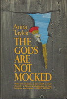 THE GODS ARE NOT MOCKED. by Taylor, Anna.