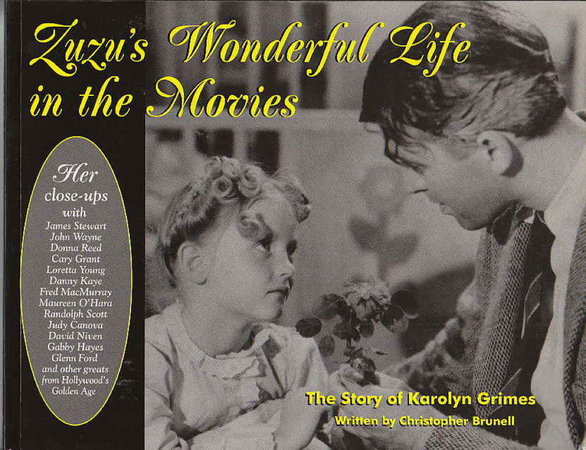 ZUZU'S WONDERFUL LIFE IN THE MOVIES. by [Grimes, Karolyn.] Brunell, Christopher.