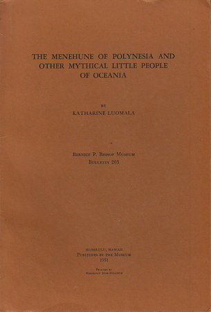 THE MENEHUNE OF POLYNESIA AND OTHER MYTHICAL LITTLE PEOPLE OF OCEANIA. Bulletin #203. by Luomala, Katharine.