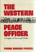 WESTERN PEACE OFFICER: A Legacy of Law and Order. by Prassel, Frank Richard.