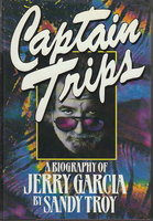 CAPTAIN TRIPS: A Biography of Jerry Garcia. by [Garcia, Jerry] Troy, Sandy/