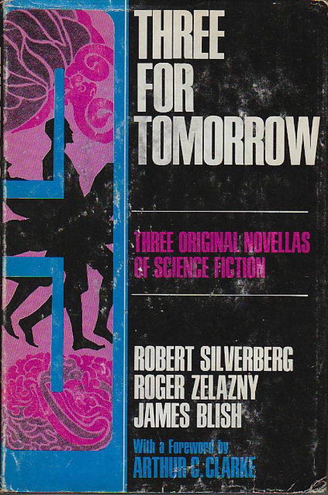 Book cover picture of Silverberg, Robert; Roger Zelazny, and James Blish. Foreword by Arthur C. Clark.e THREE FOR TOMORROW: Three Original Novellas of Science Fiction. New York: Meredith Press,  (1969.)
