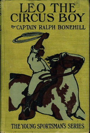 LEO THE CIRCUS BOY or Life Under the Great White Canvas. by Bonehill, Captain Ralph.