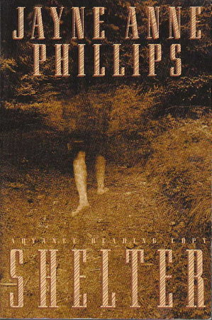SHELTER. by Philips, Jayne Anne.