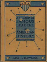 A GROUP OF FAMOUS LEADERS IN AMERICAN HISTORY. by Hawkins, May S,