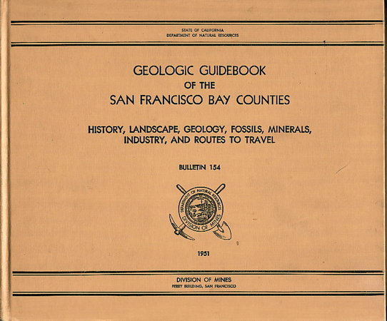 GEOLOGIC GUIDEBOOK OF THE SAN FRANCISCO BAY COUNTIES: History, Landscape, Geology, Fossils, Minerals, Industry, and Routes to Travel. Division of Mines, Bulletin 154, December 1954. by Jenkins, Olaf P. , California Division of Mines. Chales V Averill, Edgar H. Bailey, Dorothy G. Jenkins, et al, contributing authors.