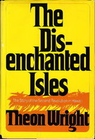 THE DISENCHANTED ISLES. The Story of the Second Revolution in Hawaii. by Wright, Theon.