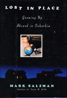LOST IN PLACE: Growing Up Absurd in Suburbia by Salzman, Mark.