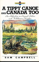 A TIPPY CANOE AND CANADA TOO: An Adventure in Animal Antics and Wilderness Wisdom. by Campbell, Sam.