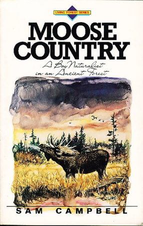 MOOSE COUNTRY: A Boy Naturalist in an Ancient Forest. by Campbell, Sam.
