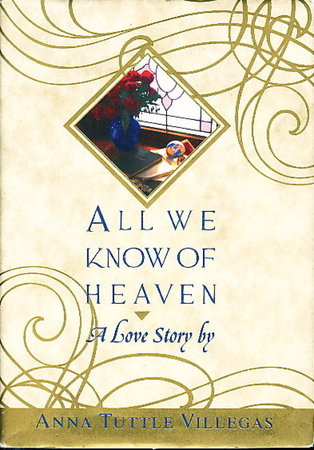 ALL WE KNOW OF HEAVEN. by Villegas, Anna Tuttle.