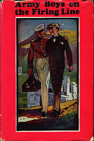 ARMY BOYS ON THE FIRING LINE Or Holding Back the German Drive (# 3 in Army Boys Series.) by Randall, Homer.