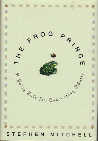 THE FROG PRINCE: A Fairy Tale for Consenting Adults. by Mitchell, Stephen.